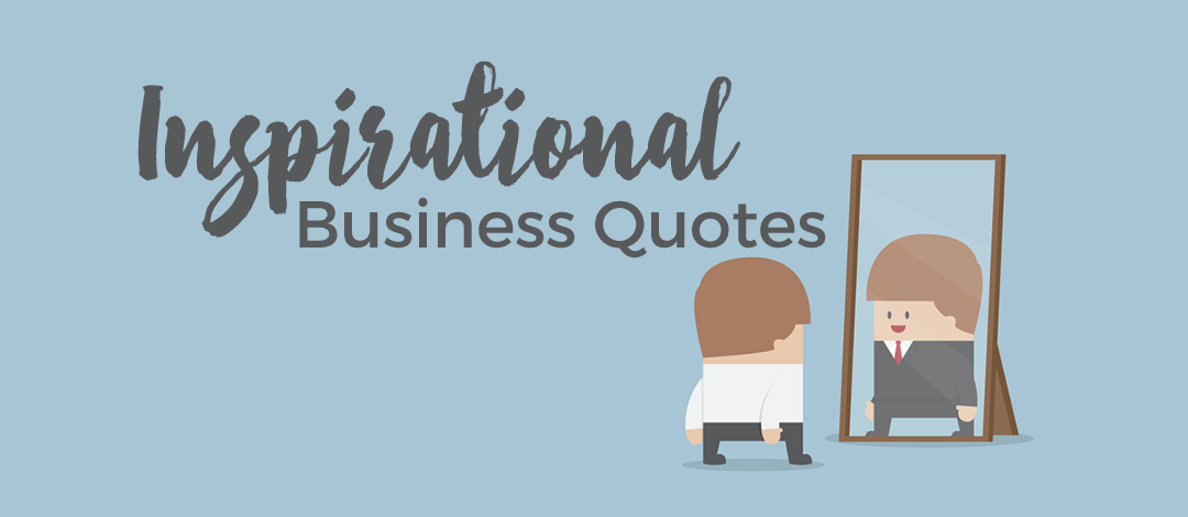 15 Inspirational Business Quotes You Need To Read Daily
