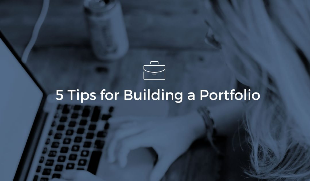5 Easy & Effective Tips for Building a Portfolio
