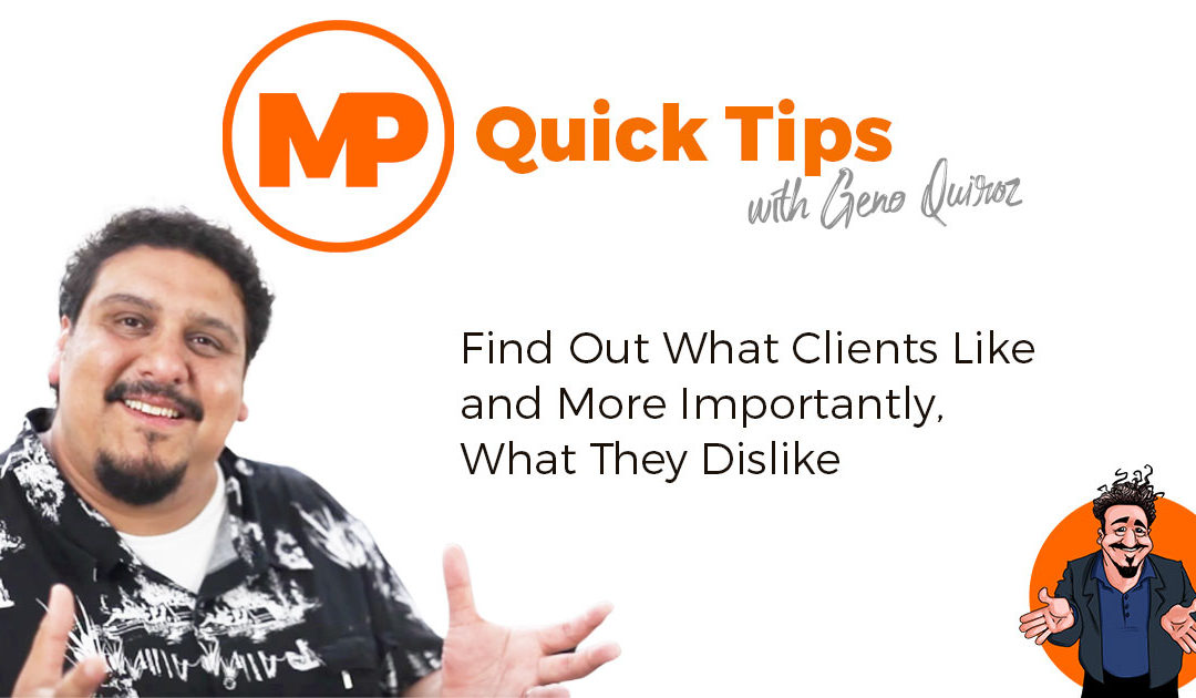 Quick Tips – Find Out What Clients Like and More Importantly, What They Dislike