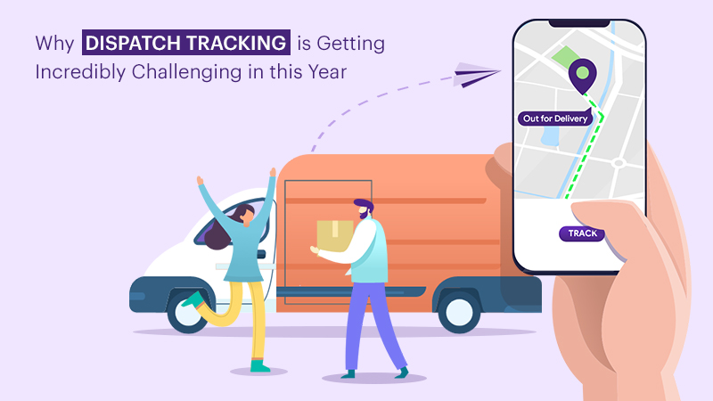 Why Dispatch Tracking is Getting Incredibly Challenging